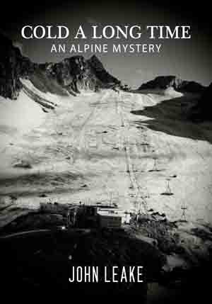 Cold A Long Time: An Alpine Mystery by John Leake