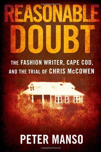Peter Manso's recently published book Reasonable Doubt: The Fashion Writer, Cape Cod, and the Trial of Chris McCowen.