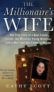 The Millionaire's Wife: The True Story of a Real Estate Tycoon, his Beautiful Mistress, and a Marriage that Ended in Murder by Cathy Scott