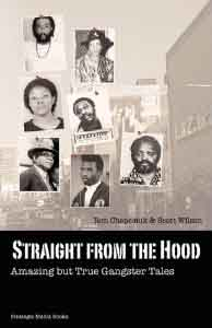 Straight from the Hood: Amazing but True Gangster Tales, by Ron Chepesiuk and Scott Wilson.