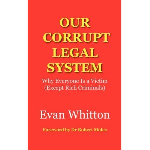 An excerpt from the book Our Corrupt Legal System:  Why Everyone is a Victim (Except Rich Criminals) by Evan Whitton