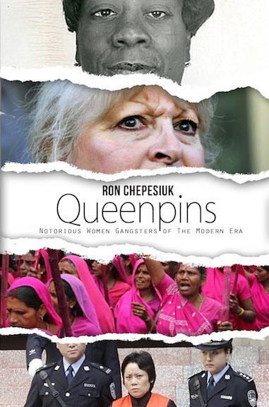 Queenpins: Notorious Women Gangsters from the Modern Era, by Ron Chepesiuk