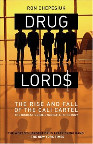 Ron Chepesiuk's Drug Lords: the Rise and Fall of the Cali Cartel