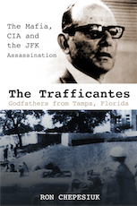 Ron Chepesiuks book: The Trafficantes: Godfathers from Tampa, Florida: The Mafia, the CIA and the JFK Assassination