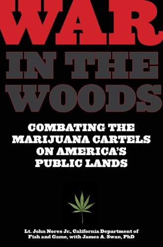 War in the Woods: Combating Marijuana Cartels on Our Public Lands.  by Lt. John Nores Jr. and James A. Swan